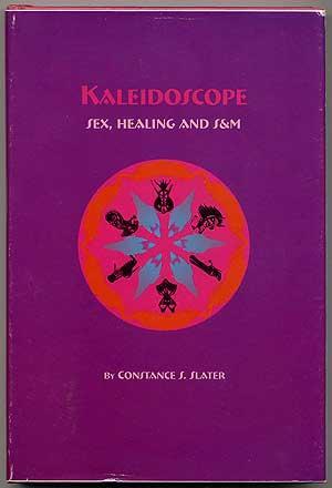 Kaleidoscope: Sex, Healing and S&M: SLATER, Constance S.