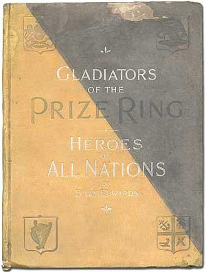 Gladiators of The Prize Ring or Pugilists of America and Their Contemporaries from James J. Corbett...