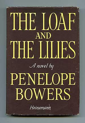 The Loaf and the Lilies: BOWERS, Penelope