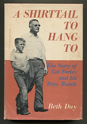 A Shirttail To Hang To. The Story of Cal Farley and His Boys Ranch