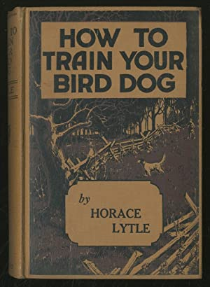 How to Train Your Bird Dog: LYTLE, Horace