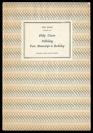 Publishing From Manuscript To Bookshop: UNWIN, Philip