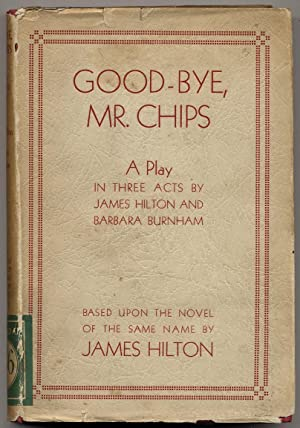 Good-bye, Mr. Chips: A Play in Three: HILTON, James and