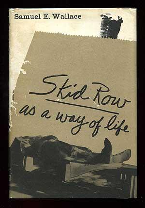 Skid Row as a Way of Life: WALLACE, Samuel E.