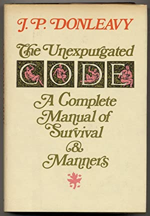The Unexpurgated Code: A Complete Manual of Survival and Manners: DONLEAVY, J.P.