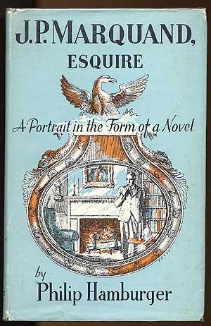 J. P. Marquand Esquire: A Portrait in: HAMBURGER, Philip