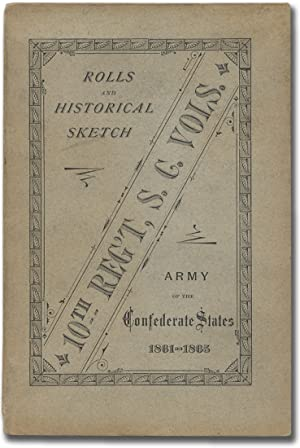 Rolls and Historical Sketch of the Tenth Regiment, So. Ca. Volunteers, in the Army of the Confede...
