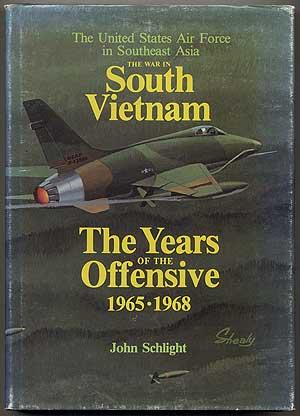 The War in South Vietnam: The Years of the Offensive 1965 - 1968: SCHLIGHT, John