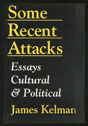 Some Recent Attacks: Essays Cultural & Political: KELMAN, James