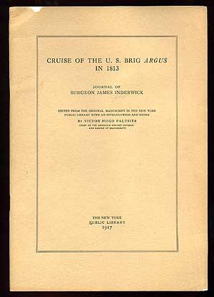 Cruise of the U.S. Brig Argus in 1813: Journal of Surgeon James Inderwick: Inderwick, Surgeon James