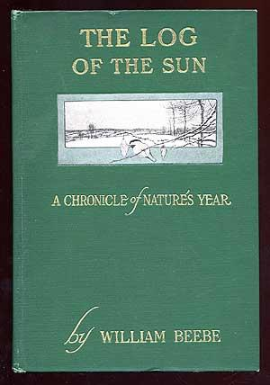 The Log of the Sun: A Chronicle: BEEBE, William