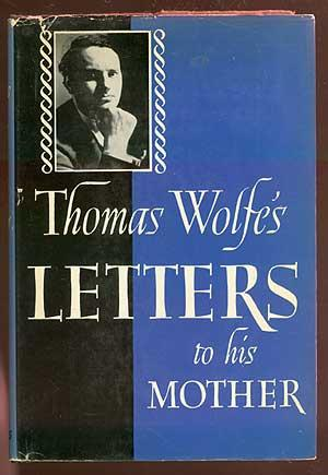 Thomas Wolfe's Letters to His Mother Julia: WOLFE, Thomas