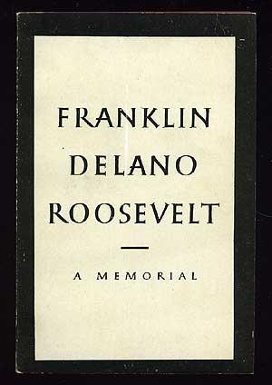 Franklin Delano Roosevelt: A Memorial: GEDDES, Donald Porter, editor
