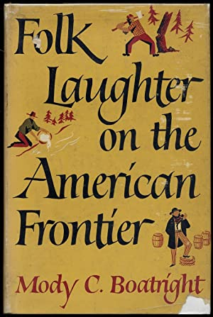 Folk Laughter on the American Frontier: Boatright, Mody C.