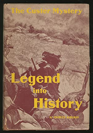 Legend into History: The Custer Mystery. An: KUHLMAN, Charles
