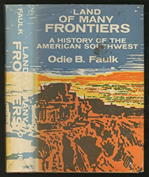 Land of Many Frontiers: A History of: FAULK, Odie B.