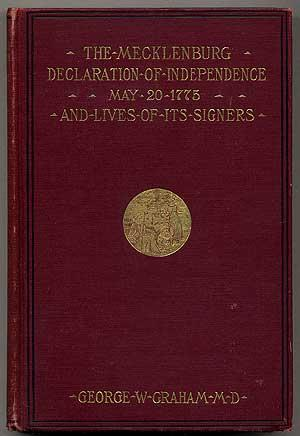 Mecklenburg DECLARATION OF INDEPENDENCE, MAY 20, 1775,: Graham, George W.