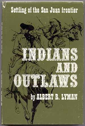 Indians and Outlaws: LYMAN, Albert R.