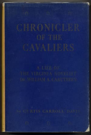 Chronicler of the Cavaliers; A Life of the Virginia Novelist Dr. William A. Caruthers