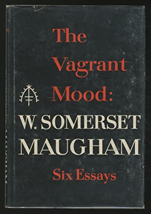 The Vagrant Mood: Six Essays: MAUGHAM, W. Somerset