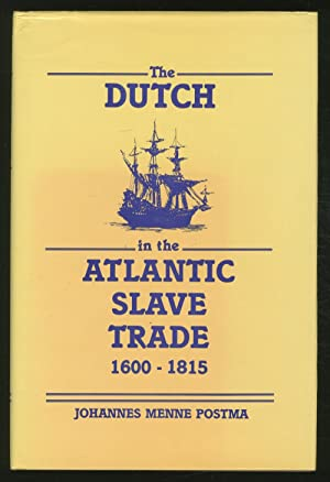 The Dutch in the Atlantic Slave Trade,: POSTMA, Johannes Menne