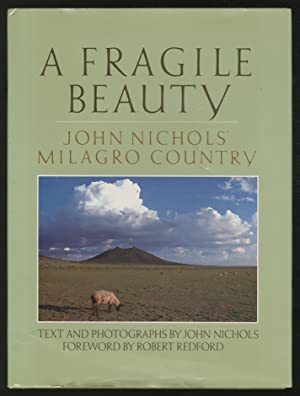 A Fragile Beauty: John Nichols' Milagro Country, Text and Photographs from His Life and Work