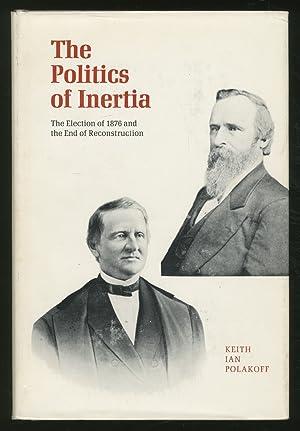 The Politics of Inertia: The Election of: POLAKOFF, Keith Ian