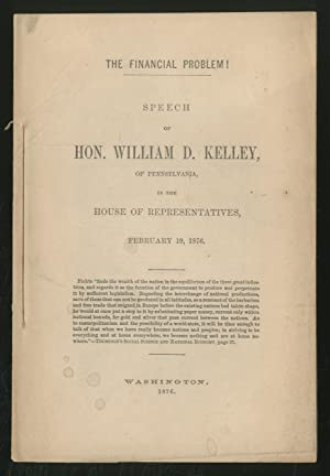 The Financial Problem! Speech of Hon. William D. Kelley, of Pennsylvania, in the House of ...