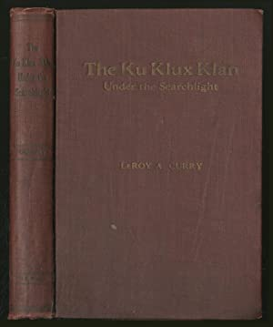 Ku Klux Klan UnDER THE SEARCHLIGHT: AN: Curry, Leroy A.