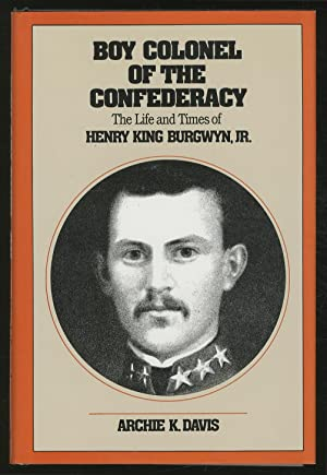 The Boy Colonel of the Confederacy: The Life and Times of Henry King Burgwyn, Jr.