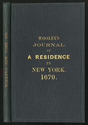 A Two Years JoURNAL IN NEW YORK, AND PART OF ITS TERRITORIES IN AMERICA: Wooley, Charles