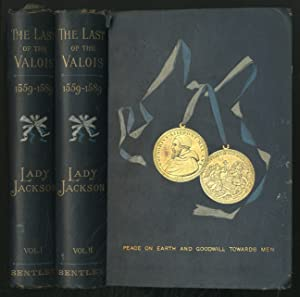 The Last of the Valois, and Accession of Henry of Navarre 1559-1589 in Two Volumes: CHARLOTTE, ...
