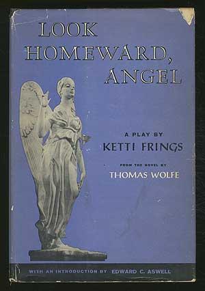 Look Homeward, Angel: a play based on: FRINGS, Ketti (Thomas