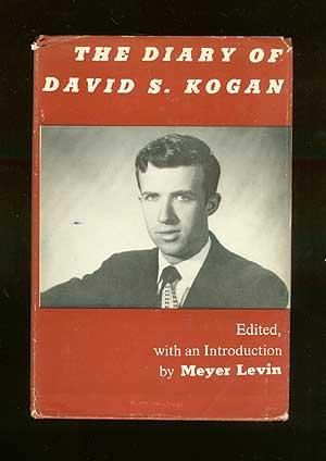 The Diary Of David S. Kogan: LEVIN, Meyer, editor with introduction by