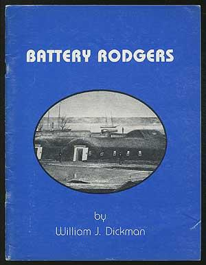 Battery Rodgers at Alexandria, Virginia: A narrative report on Battery Rodgers which, during the ...