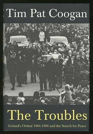 The Troubles: Ireland's Ordeal, 1966-1996 and the Search for Peace