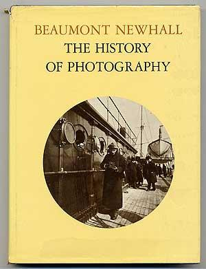 The History of Photography: From 1839 to the Present Day: NEWHALL, Beaumont