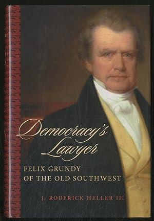 Democracy's Lawyer: Felix Grundy of the Old: HELLER, J. Roderick,