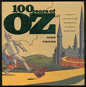 100 Years of Oz : A Century of Classic Images from The Wizard of Oz Collection of Willard Carroll