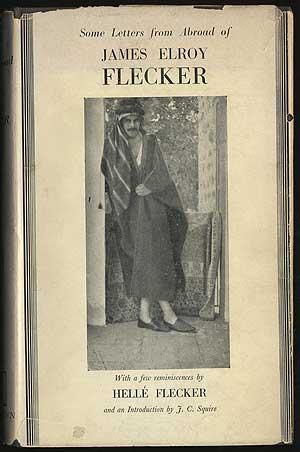 Some Letters from Abroad of James Elroy Flecker with a Few Reminiscences by Helle Flecker: FLECKER,...