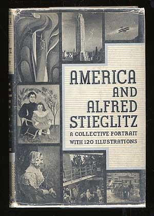 America and Alfred Stieglitz: A Collective Portrait: STIEGLITZ, Alfred