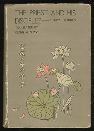 The Priest and His Disciples: A Play: Hyakuzo, Kurata). SHAW, Glenn W., translated by