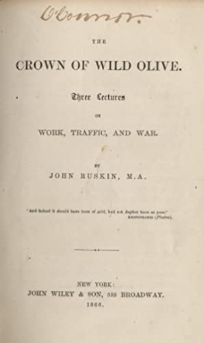 The Crown of Wild Olive: Three Lectures on Work, Traffic, and War: RUSKIN, John