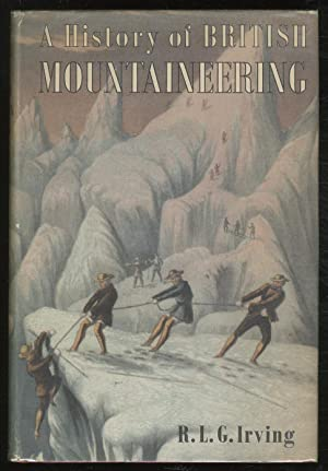 A History of British Mountaineering: IRVING, R.L.G.