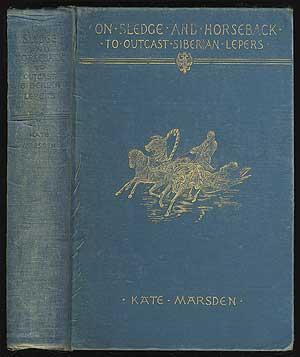 On Sledge and Horseback: To the Outcast Siberian Lepers: MARSDEN, Kate