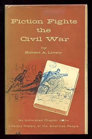 Fiction Fights the Civil War: An Unfinished Chapter in the Literary History of the American People