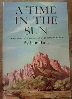 A Time in the Sun: An Epic Novel of the Apaches and the Struggle for Arizona: Jane Barry