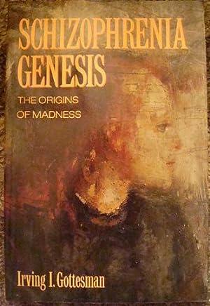 Schizophrenia Genesis: The Origins of Madness: Irving I. Gottesman