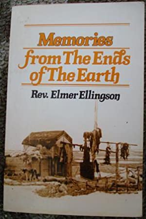 Memories from the Ends of the Earth: Rev. Elmer Ellingson
