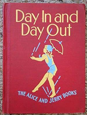 Day In and Day Out The Alice and Jerry Books: Mabel O'Donnell and Alice Carey